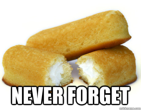 never forget -  never forget  Twinkie