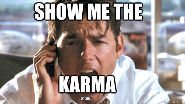 SHOW ME THE Karma bitches
