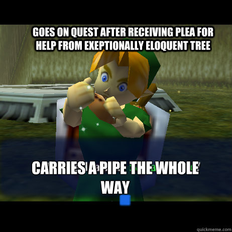 Goes on quest after receiving plea for help from exeptionally eloquent tree carries a pipe the whole way