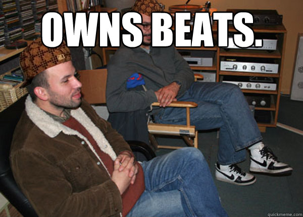 Owns Beats.  - Owns Beats.   Scumbag Audiophile