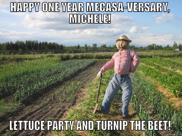 HAPPY ONE YEAR MECASA-VERSARY, MICHELE! LETTUCE PARTY AND TURNIP THE BEET! Scarecrow