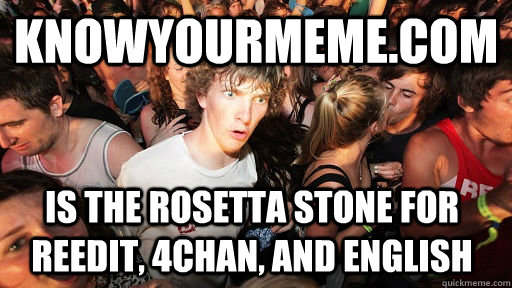 knowyourmeme.com Is the rosetta stone for reedit, 4chan, and english  - knowyourmeme.com Is the rosetta stone for reedit, 4chan, and english   Sudden Clarity Clarence