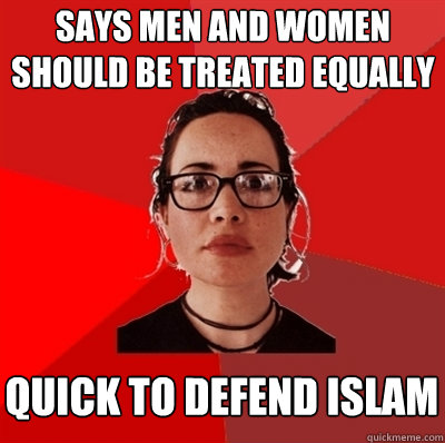 Says men and women should be treated equally quick to defend islam - Says men and women should be treated equally quick to defend islam  Liberal Douche Garofalo