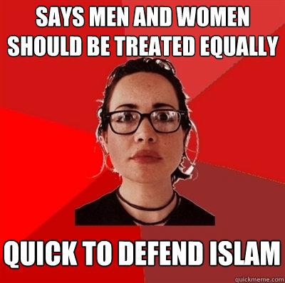 Says men and women should be treated equally quick to defend islam - Says men and women should be treated equally quick to defend islam  Liberal Douche Garofalo