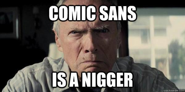 comic sans is a nigger