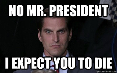no mr. president i expect you to die - no mr. president i expect you to die  Menacing Josh Romney