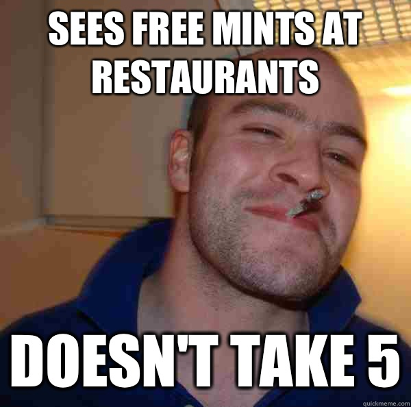 Sees free mints at restaurants Doesn't take 5 - Sees free mints at restaurants Doesn't take 5  Misc