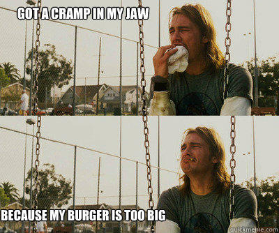 Got a cramp in my jaw because my burger is too big - Got a cramp in my jaw because my burger is too big  First World Stoner Problems