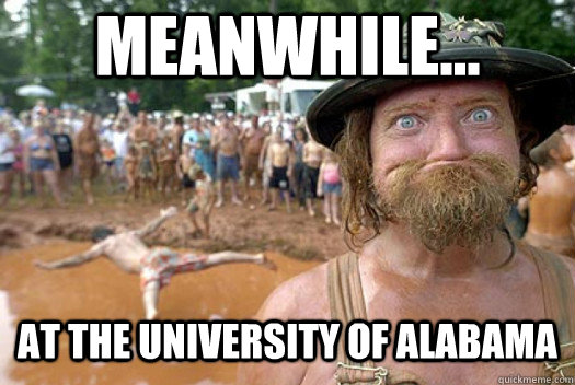 Meanwhile... at the university of alabama - Meanwhile... at the university of alabama  Redneck Randy