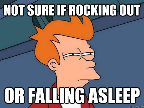 Not sure if rocking out Or falling asleep - Not sure if rocking out Or falling asleep  Futurama Fry
