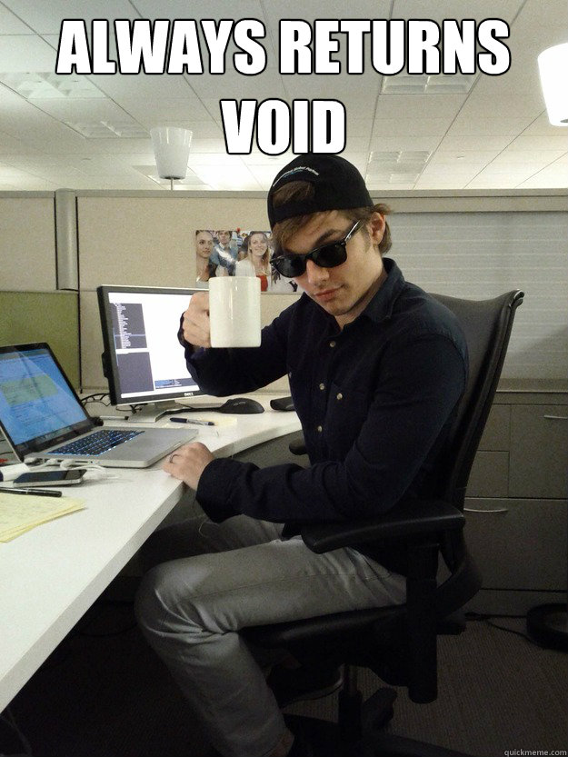 Always returns void - Always returns void  Scumbag Programmer