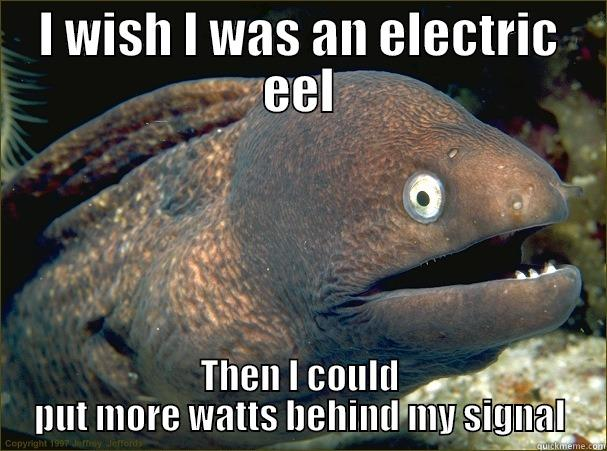 I WISH I WAS AN ELECTRIC EEL THEN I COULD PUT MORE WATTS BEHIND MY SIGNAL Bad Joke Eel