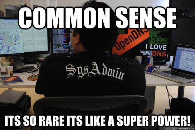 Common Sense Its So Rare its like a Super power!