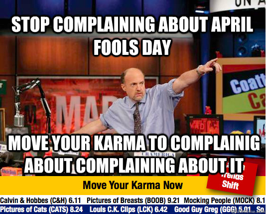 stop complaining about april fools day move your karma to complainig about complaining about it - stop complaining about april fools day move your karma to complainig about complaining about it  Mad Karma with Jim Cramer