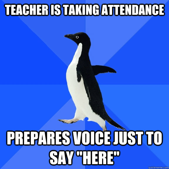 Teacher is taking attendance  Prepares voice just to say