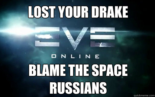 Lost your drake Blame the space russians  EVE Online