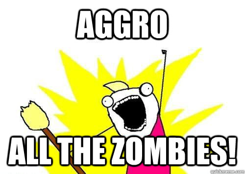 Aggro All the zombies!
