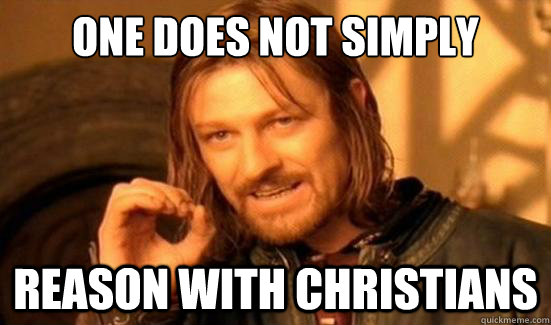 One Does Not Simply  Reason with Christians  - One Does Not Simply  Reason with Christians   Boromir