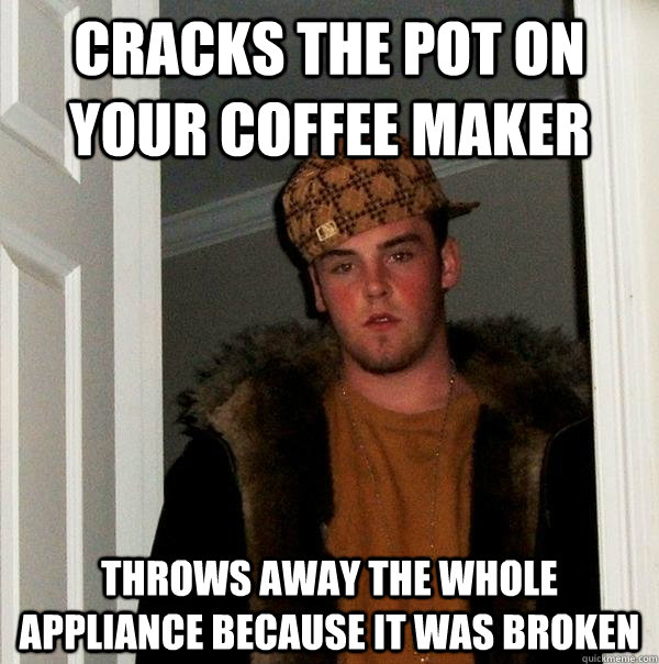 Cracks The Pot On Your Coffee Maker Throws Away The Whole Appliance