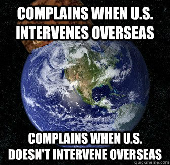 Complains when U.s. intervenes overseas Complains when u.s. doesn't intervene overseas