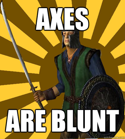 Axes Are Blunt