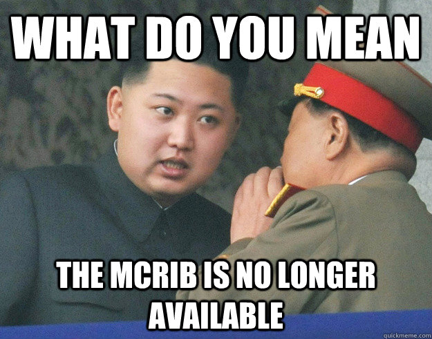 What do you mean The McRib is no longer available - What do you mean The McRib is no longer available  Hungry Kim Jong Un
