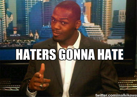 HATERS GONNA HATE  - HATERS GONNA HATE   Jon jones hate