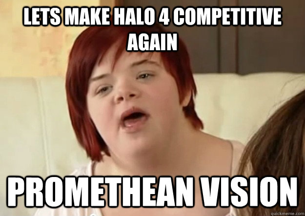 LETS make halo 4 competitive again Promethean Vision
