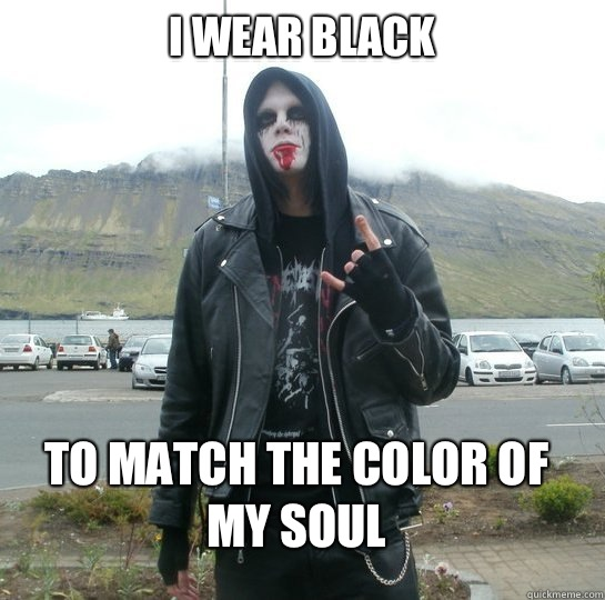 i wear black to match the color of my soul   angsty goth