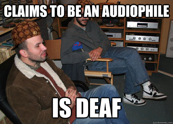 Claims to be an Audiophile is deaf