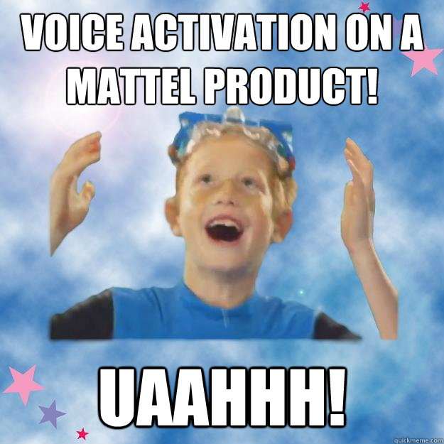 Voice activation on a mattel product! uaahhh!