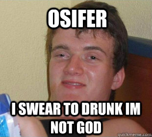 i swear to drunk im not god Osifer - i swear to drunk im not god Osifer  Really High Guy Smile