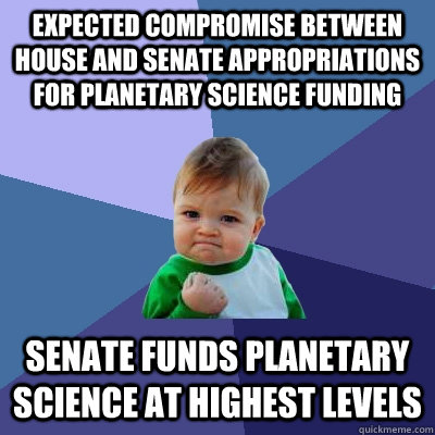 Expected compromise between House and Senate appropriations for Planetary Science funding Senate funds Planetary Science at highest levels - Expected compromise between House and Senate appropriations for Planetary Science funding Senate funds Planetary Science at highest levels  Misc