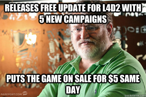 Releases free update for L4D2 with 5 new campaigns puts the game on sale for $5 same day  Good Guy Gabe