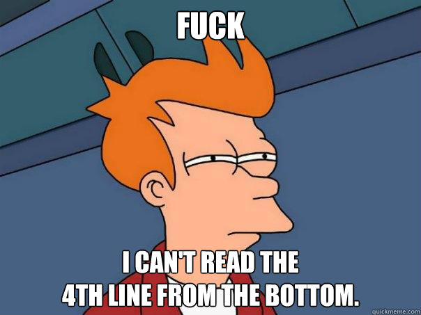 Fuck I can't read the 4th line from the bottom. - Fuck I can't read the 4th line from the bottom.  Futurama Fry