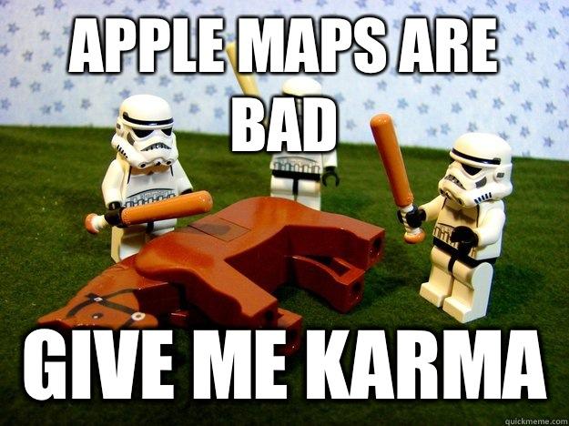 Apple maps are bad give me karma - Apple maps are bad give me karma  Misc