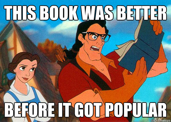 This book was better Before it got popular  Hipster Gaston
