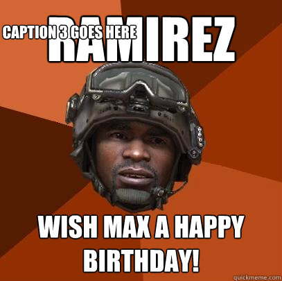 Ramirez wish max a happy birthday! Caption 3 goes here