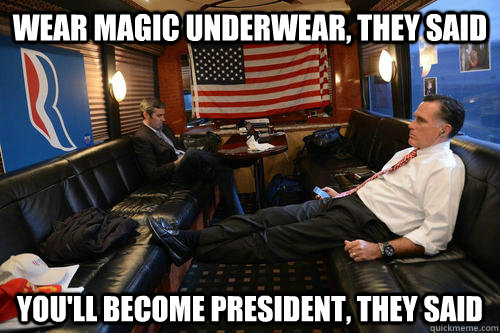 wear magic underwear, they said you'll become president, they said - wear magic underwear, they said you'll become president, they said  Sudden Realization Romney