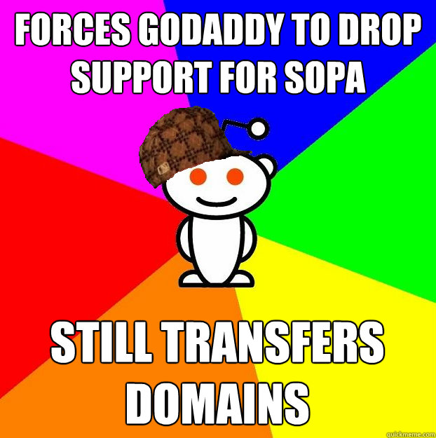 Forces godaddy to drop support for sopa still transfers domains - Forces godaddy to drop support for sopa still transfers domains  Scumbag Redditor