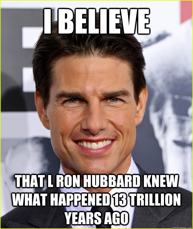 030408eb291ae426ad47249f39d3f35f6de649f4b60b76124311037d21deb52f i believe that l ron hubbard knew what happened 13 trillion years