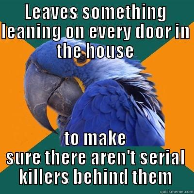 LEAVES SOMETHING LEANING ON EVERY DOOR IN THE HOUSE TO MAKE SURE THERE AREN'T SERIAL KILLERS BEHIND THEM Paranoid Parrot