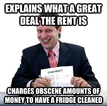 Explains what a great deal the rent is charges obscene amounts of money to have a fridge cleaned