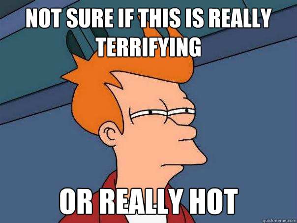 Not sure if this is really terrifying or really hot - Not sure if this is really terrifying or really hot  Futurama Fry