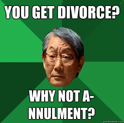You get divorce? Why not a-nnulment?  High Expectations Asian Father