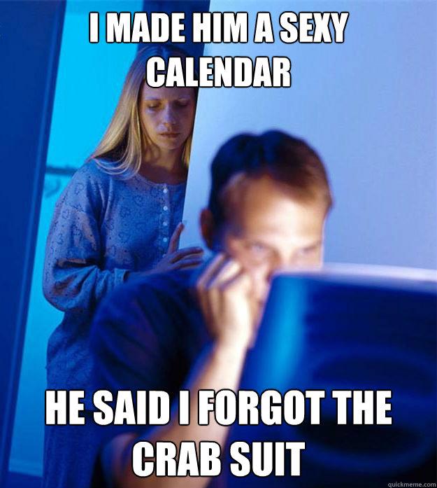 I made him a sexy  calendar He said I forgot the crab suit - I made him a sexy  calendar He said I forgot the crab suit  Redditors Wife