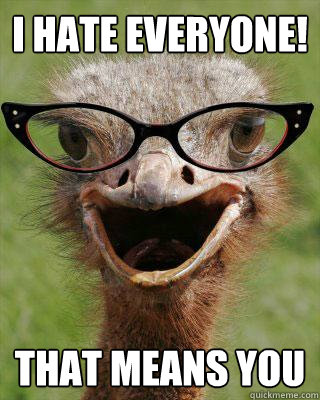 I hate everyone! That means you  - I hate everyone! That means you   Judgmental Bookseller Ostrich