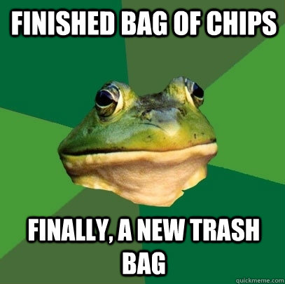 finished bag of chips finally, a new trash bag - finished bag of chips finally, a new trash bag  Foul Bachelor Frog