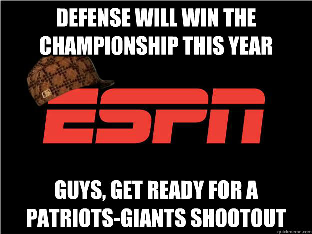 Defense will win the Championship this year GUYS, GET READY FOR A PATRIOTS-GIANTS SHOOTOUT - Defense will win the Championship this year GUYS, GET READY FOR A PATRIOTS-GIANTS SHOOTOUT  Scumbag espn