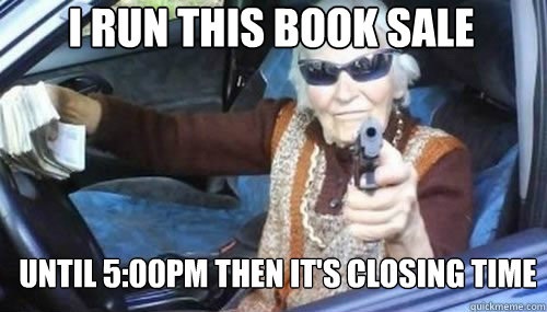 I run this book sale until 5:00pm then it's closing time - I run this book sale until 5:00pm then it's closing time  Gangsta Granny